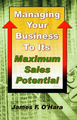 Managing Your Business to Its Maximum Sales Potential