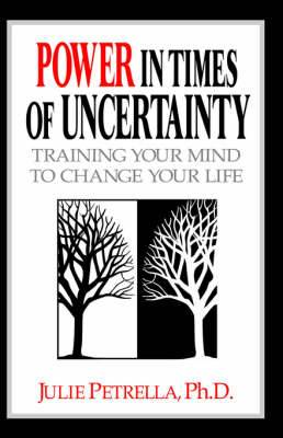 Power in Times of Uncertainty: Training Your Mind to Change Your Life