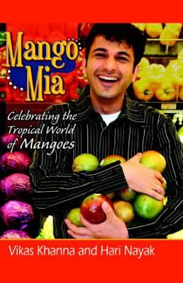 Mango MIA: Celebrating the Tropical World of Mangoes