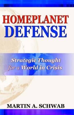Homeplanet Defense: Strategic Thought for a World in Crisis