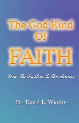 The God Kind of Faith: From the Problem to the Answer