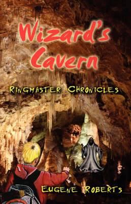 Wizard's Cavern: Eugene Robert's Ringmaster Chronicles