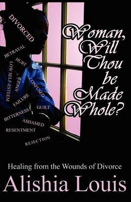 Woman, Will Thou Be Made Whole?: Healing from the Wounds of Divorce