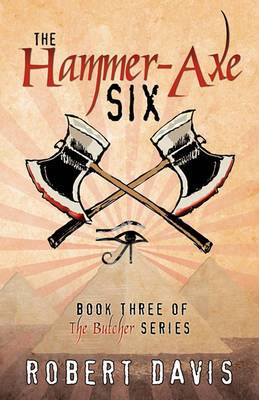 The Hammer-Axe Six: Book Three of the Butcher Se