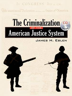 The Criminalization of the American Justice System: With Bonus CD