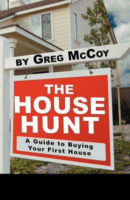 The House Hunt: A Guide to Buying Your First House