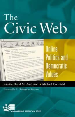 The Civic Web: Online Politics and Democratic Values