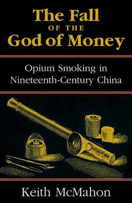 The Fall of the God of Money: Opium Smoking in Nineteenth-century China