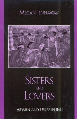 Sisters and Lovers: Women and Desire in Bali
