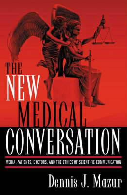 The New Medical Conversation: Media, Patients, Doctors and the Ethics of Scientific Communication