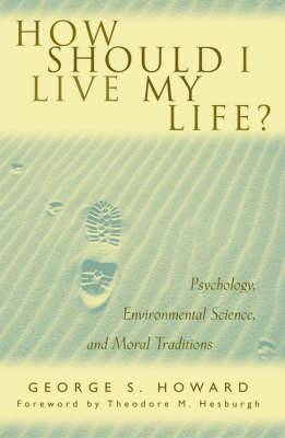 How Should I Live My Life?: Psychology, Environmental Science and Moral Traditions