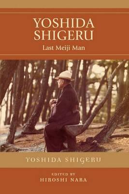 Yoshida Shigeru: Last Meiji Man