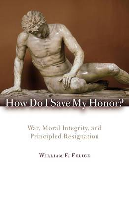 How Do I Save My Honor?: War, Moral Integrity, and Principled Resignation