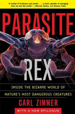 Parasite Rex (with a New Epilogue): Inside the Bizarre World of Nature'sMost Dangerous Creatures