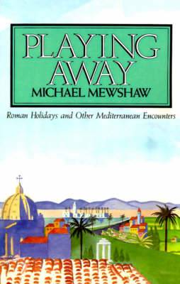Playing Away: Roman Holidays and Other Mediterranean Encounters