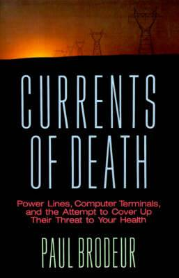 Currents of Death: Power Lines, Computer Terminals, and the Attempt to Cover Up Their Threat to Your Health