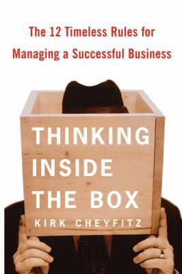 Thinking Inside the Box: The 12 Timeless Rules for Managing a Successful Business