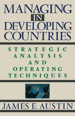 Managing in Developing Countries: Strategic Analysis and Operating Techniques