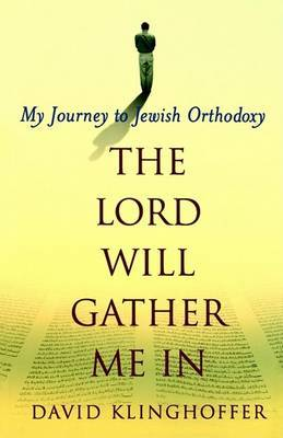 The Lord Will Gather Me In: My Journey to Jewish Orthodoxy