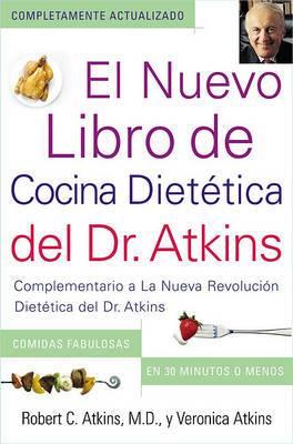 El Nuevo Libro de Cocina Dietetica del Dr. Atkins (Dr. Atkins' Quick & Easy New: Complementario a La Nueva Revolucion Dietetica del Dr. Atkins (Companion to Dr. Atkins' New Diet Revolution)
