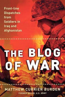 The Blog of War: Front-Line Dispatches from Soldiers in Iraq and Afghanistan