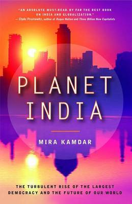 Planet India: The Turbulent Rise of the Largest Democracy and the Future of Our World