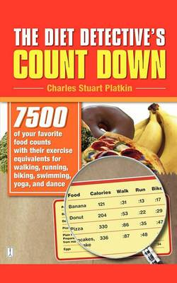 The Diet Detective's Count Down: 7500 of Your Favorite Food Counts with Their Exercise Equivalents for Walking, Running, Biking, Swimming, Yoga, and D