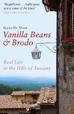 Vanilla Beans and Brodo: Real Life in the Hills of Tuscany