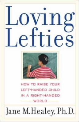 Loving Lefties: How to Raise Your Left-Handed Child in a Right-Handed World
