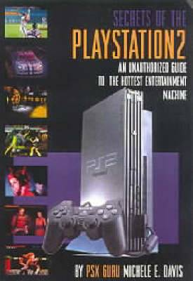 Secrets of the Playstation 2: An Unauthorized Guide to the Year's Hottest Entertainment Machine