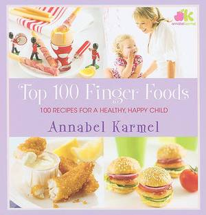 Top 100 Finger Foods: 100 Recipes For A Healthy Happy Child