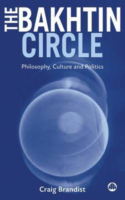 The Bakhtin Circle: Philosophy, Culture and Politics