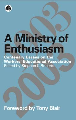 A Ministry of Enthusiasm: Centenary Essays on the Workers' Educational Association