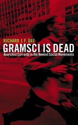Gramsci is Dead: Anarchist Currents in the Newest Social Movements