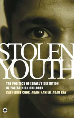 Stolen Youth: The Politics of Israel's Detention of Palestinian Children