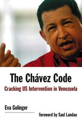 The Chavez Code: Cracking US Intervention in Venezuela