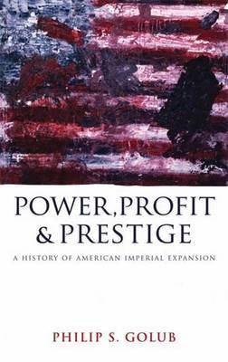 Power, Profit and Prestige: A History of American Imperial Expansion