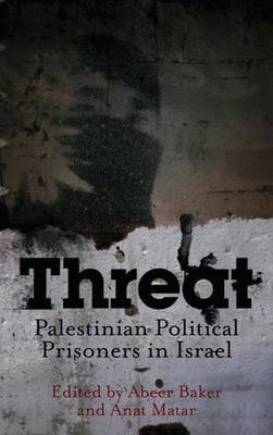Threat: Palestinian Political Prisoners in Israel