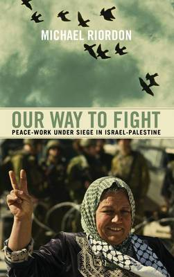 Our Way to Fight: Peace-Work Under Siege in Israel-Palestine