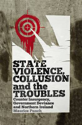 State Violence, Collusion and the Troubles: Counter Insurgency, Government Deviance and Northern Ireland