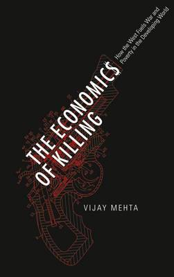 The Economics of Killing: How the West Fuels War and Poverty in the Developing World