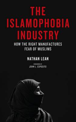 The Islamophobia Industry: How the Right Manufactures Fear of Muslims