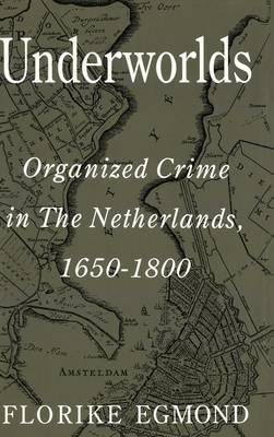 Underworlds: Organized Crime in the Netherlands, 1650-1800