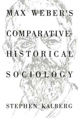 Max Weber's Comparative-Historical Sociology: An Interpretation and Critique