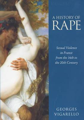 A History of Rape: Sexual Violence in France from the 16th to the 20th Century