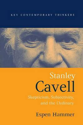 Stanley Cavell: Skepticism, Subjectivity, and the Ordinary