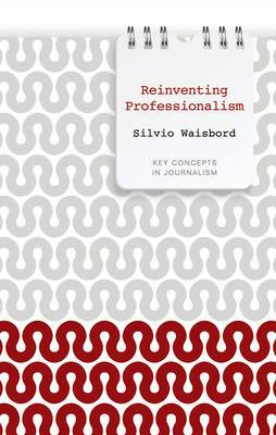 Reinventing Professionalism: Journalism and News in Global Perspective