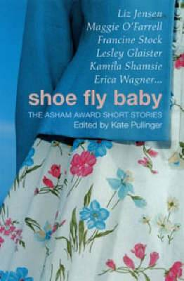 Shoe Fly Baby: The Asham Award Short Story Collection