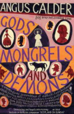 Gods, Mongrels and Demons: 101 Brief but Essential Lives