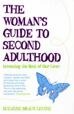 The Woman's Guide to Second Adulthood: Inventing the Rest of Our Lives